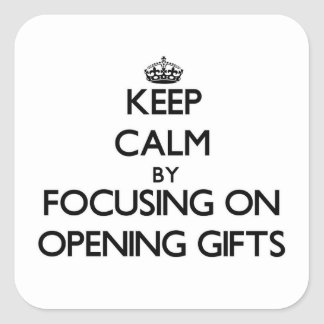 Keep Calm by focusing on Opening Gifts Square Sticker