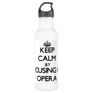 Keep Calm by focusing on Opera 24oz Water Bottle