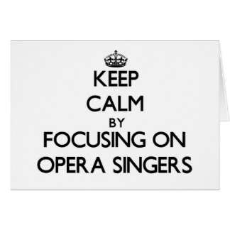 Keep Calm by focusing on Opera Singers Stationery Note Card