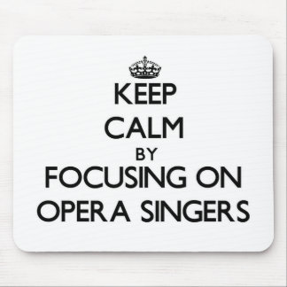Keep Calm by focusing on Opera Singers Mouse Pads