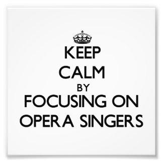 Keep Calm by focusing on Opera Singers Photo Print