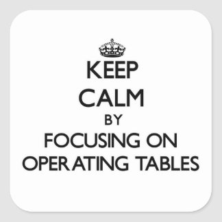 Keep Calm by focusing on Operating Tables Sticker