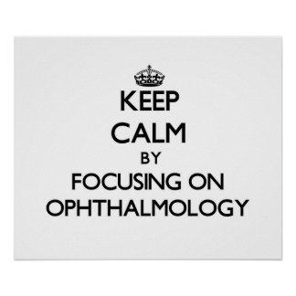 Keep calm by focusing on Ophthalmology Poster
