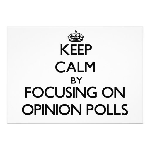 Keep Calm by focusing on Opinion Polls Announcement