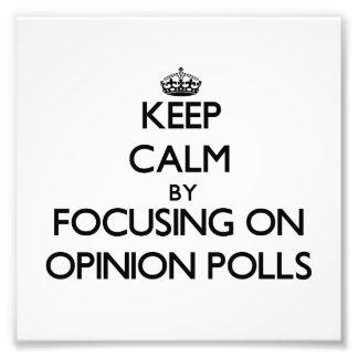Keep Calm by focusing on Opinion Polls Photo Art