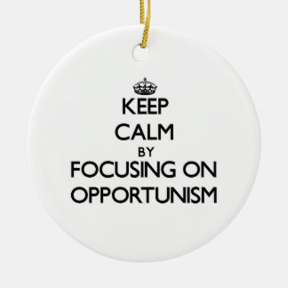 Keep Calm by focusing on Opportunism Ornament