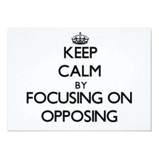 Keep Calm by focusing on Opposing 5x7 Paper Invitation Card
