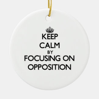 Keep Calm by focusing on Opposition Ornaments