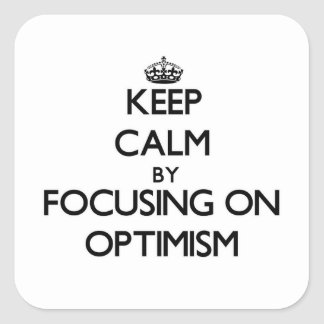 Keep Calm by focusing on Optimism Square Sticker