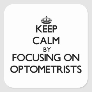 Keep Calm by focusing on Optometrists Square Sticker