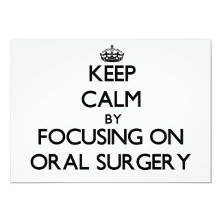 Keep Calm by focusing on Oral Surgery 5x7 Paper Invitation Card