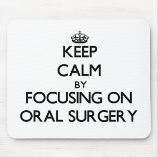 Keep Calm by focusing on Oral Surgery Mouse Pads
