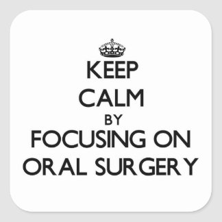 Keep Calm by focusing on Oral Surgery Square Sticker