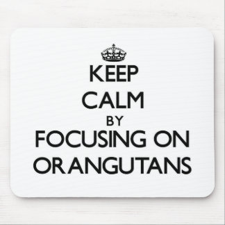 Keep Calm by focusing on Orangutans Mouse Pad