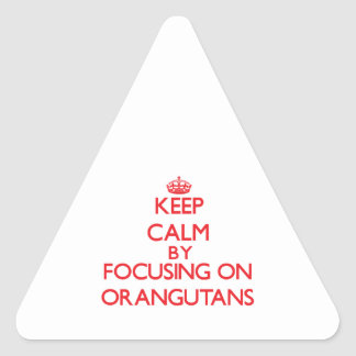 Keep calm by focusing on Orangutans Sticker
