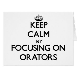 Keep Calm by focusing on Orators Greeting Cards