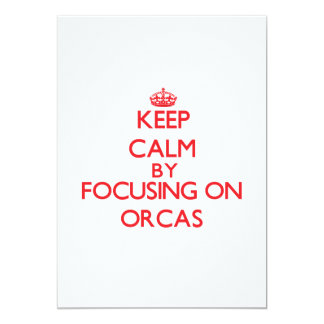 Keep calm by focusing on Orcas 5x7 Paper Invitation Card