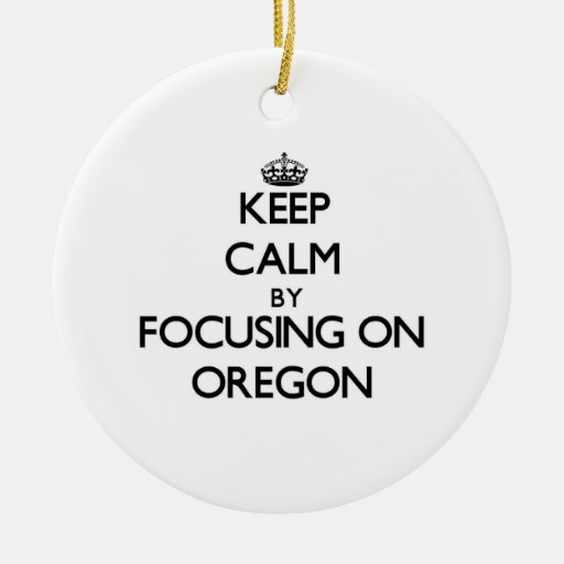 Keep Calm by focusing on Oregon Christmas Tree Ornaments