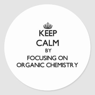 Keep calm by focusing on Organic Chemistry Classic Round Sticker
