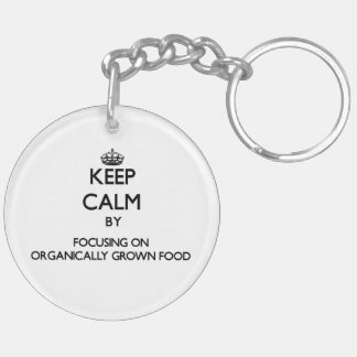 Keep Calm by focusing on Organically Grown Food Double-Sided Round Acrylic Keychain