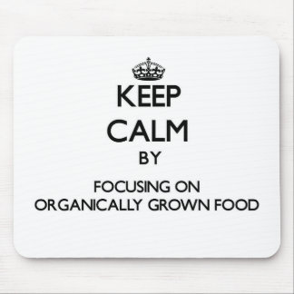 Keep Calm by focusing on Organically Grown Food Mousepads