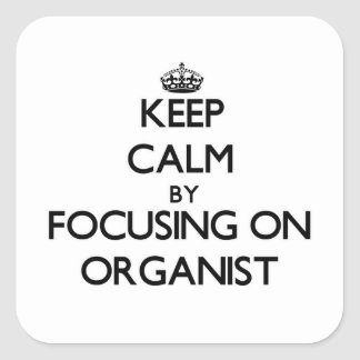 Keep Calm by focusing on Organist Stickers
