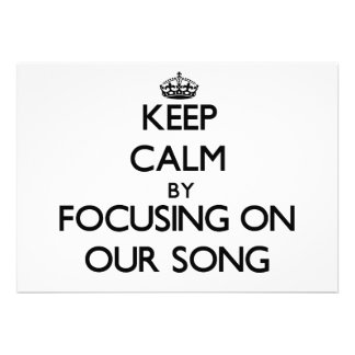 Keep Calm by focusing on Our Song Custom Invite