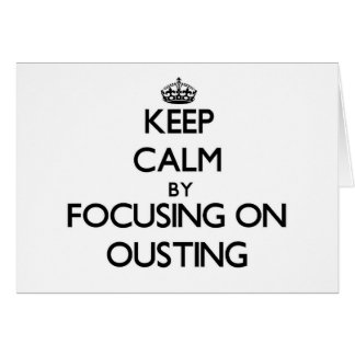 Keep Calm by focusing on Ousting Greeting Cards