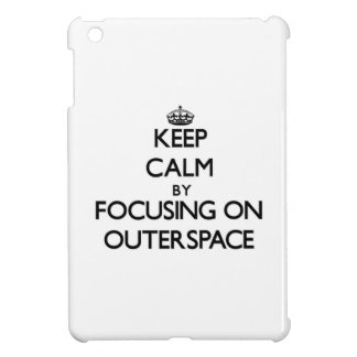 Keep Calm by focusing on Outerspace iPad Mini Covers