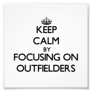 Keep Calm by focusing on Outfielders Photo Art