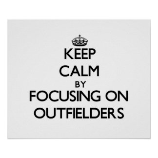 Keep Calm by focusing on Outfielders Posters