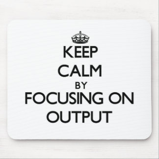 Keep Calm by focusing on Output Mouse Pad