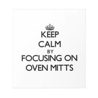 Keep Calm by focusing on Oven Mitts Notepad