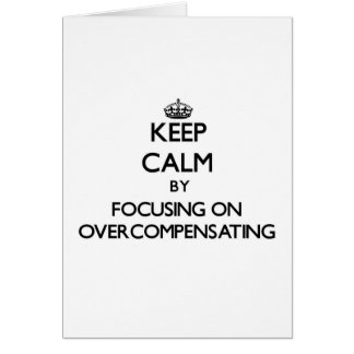 Keep Calm by focusing on Overcompensating Greeting Card