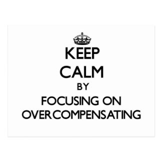Keep Calm by focusing on Overcompensating Post Card