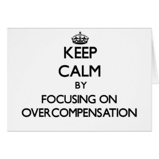 Keep Calm by focusing on Overcompensation Card