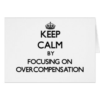 Keep Calm by focusing on Overcompensation Greeting Cards
