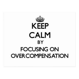 Keep Calm by focusing on Overcompensation Post Cards