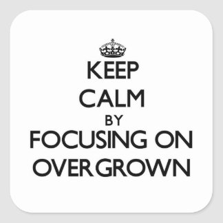 Keep Calm by focusing on Overgrown Stickers