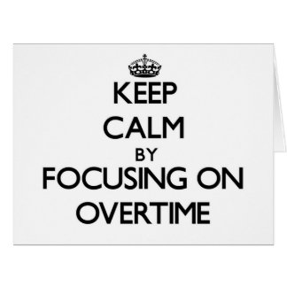 Keep Calm by focusing on Overtime Large Greeting Card