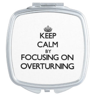 Keep Calm by focusing on Overturning Mirrors For Makeup