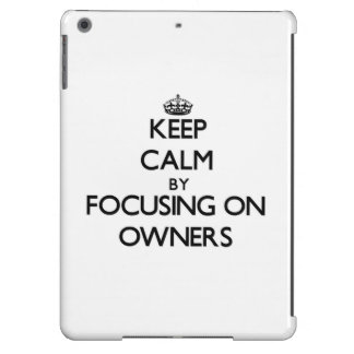 Keep Calm by focusing on Owners iPad Air Covers