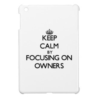 Keep Calm by focusing on Owners iPad Mini Cover