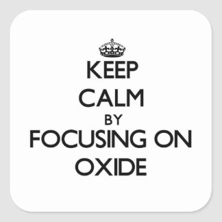 Keep Calm by focusing on Oxide Square Sticker
