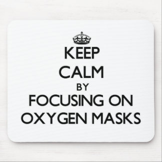 Keep Calm by focusing on Oxygen Masks Mouse Pad