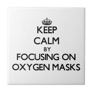 Keep Calm by focusing on Oxygen Masks Tile
