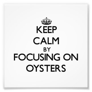 Keep Calm by focusing on Oysters Photographic Print