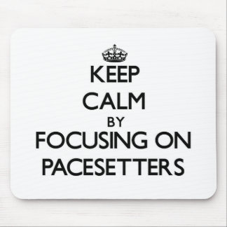 Keep Calm by focusing on Pacesetters Mousepad