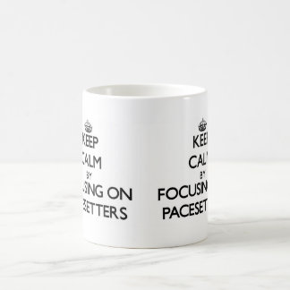 Keep Calm by focusing on Pacesetters Mug