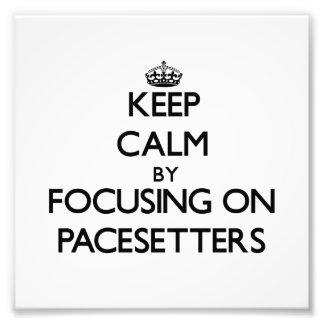 Keep Calm by focusing on Pacesetters Photographic Print